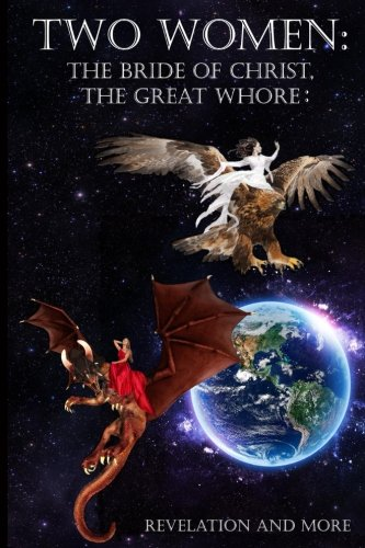 Two Women: The Bride of Christ, The Great Whore: Revelation and ()