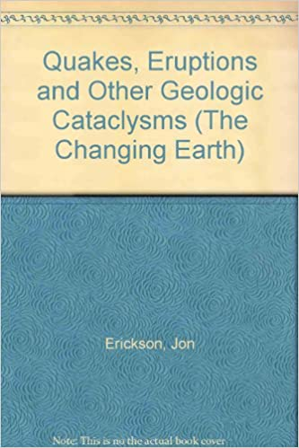 Quakes, Eruptions and Other Geologic Cataclysms (The