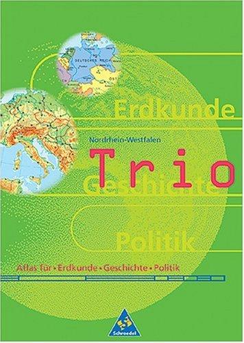 Trio Atlas. Atlas für Erdkunde, Geschichte und Sozialkunde - Ausgabe 1999: Trio, Atlas für Erdkunde/Geschichte/Sozialkunde, Ausgabe Nordrhein-Westfalen