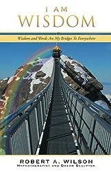 I Am Wisdom: Wisdom and Words Are My Bridges To Everywhere