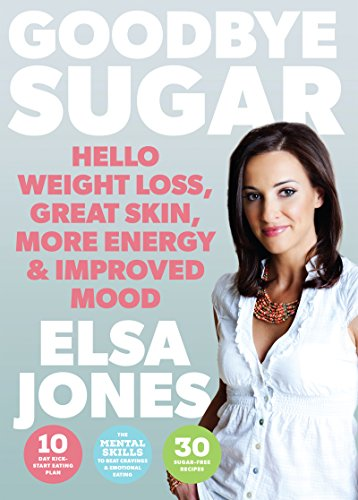 Goodbye Sugar – Hello Weight Loss, Great Skin, More Energy and Improved Mood: How You Can Beat Cravings and Emotional Eating by Elsa Jones