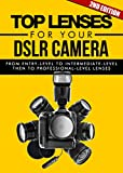 Photography: Top Lenses For Your DSLR Camera 2ND EDITION: Pictures: Taken From Multi-Level Lenses (Camera, Lens, Canon, Nikon, Sony, Glass) (DSLR Camera, Digital Camera Book 3)