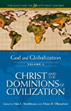 God and Globalization: Volume 3 Vol. 3 : Christ and the Dominions of Civilization, , 1563383713