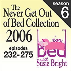The Never Get Out of Bed Collection: 2006 In Bed With Susie Bright — Season 6