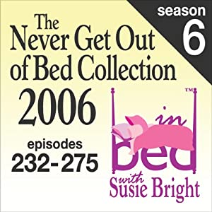 The Never Get Out of Bed Collection: 2006 In Bed With Susie Bright — Season 6 Performance
