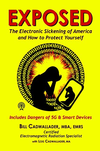 EXPOSED: The Electronic Sickening of America and How to Protect Yourself, Including 5G and Smart Devices by [Cadwallader, Bill, Cadwallader, Lois]
