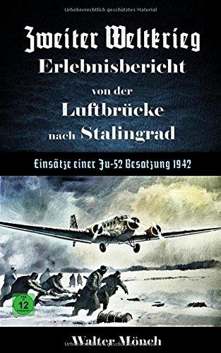 Zweiter Weltkrieg Erlebnisbericht von der Luftbrücke nach Stalingrad - Einsätze einer Ju52 Besatzung 1942 Taschenbuch – 10. Januar 2018 Walter Mönch Independently published 1976864917