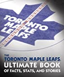 img - for The Toronto Maple Leafs Ultimate Book of Facts, Stats, and Stories book / textbook / text book