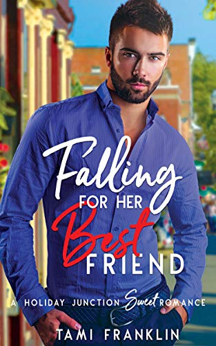 Falling For Her Best Friend: A Sweet & Clean Small Town Romance (Love in Holiday Junction Book 1) by [Franklin, Tami]