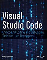 Visual Studio Code: End-to-End Editing and Debugging Tools for Web Developers Front Cover