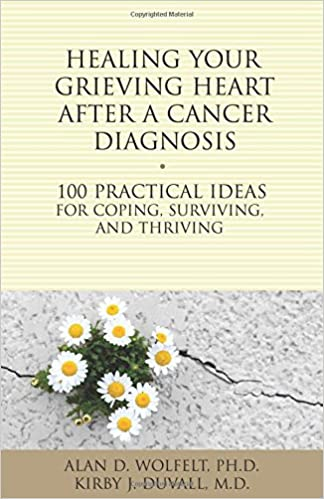 Healing your grieving heart after a cancer diagnosis 100 healing your grieving heart after a cancer diagnosis 100 practical ideas for coping surviving and thriving the 100 ideas series alan d wolfelt phd fandeluxe Epub