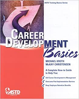 Career Development Basics (ASTD Training Basics Series) by Kroth, Michael; Christensen, McKay published by ASTD Press
