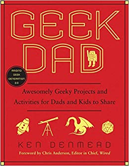 e4367d334196 Geek Dad  Awesomely Geeky Projects and Activities for Dads and Kids to  Share  Ken Denmead  9781592405527  Amazon.com  Books