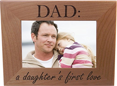 Dad: A Daughter's First Love 4x6 Inch Wood Picture Frame - Great Gift for Father's Day Birthday or Christmas Gift for Dad Grandpa Papa Husband