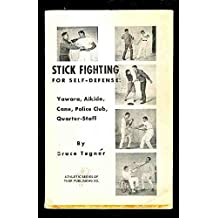 Stick Fighting for Self-Defense: Yawara, Aikido, Cane, Police Club, Quarter-Staff (Athletic series of Thor Publishing Co)