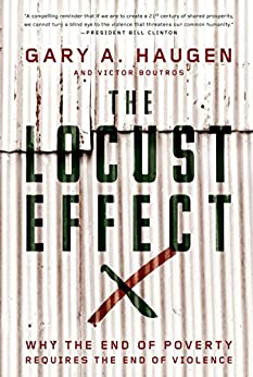 The Locust Effect: Why the End of Poverty Requires the End of Violence by [Haugen, Gary A., Boutros, Victor]