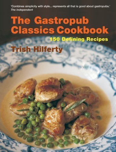 The Gastropub Classics Cookbook: 150 Defining Recipes by Hilfrey, Trish (May 8, 2008) Paperback 0