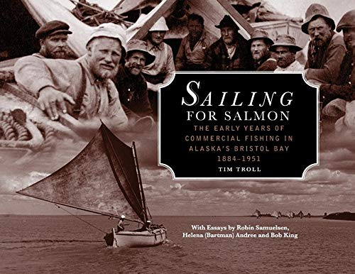 Bristol Bay Fishing - Sailing for Salmon: The Early Years of Commercial Fishing in Alaska's Bristol Bay 1884-1951