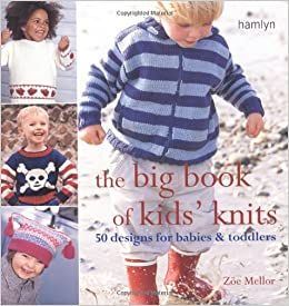 5902615f4 The Big Book of Kids  Knits  50 designs for babies and toddlers ...