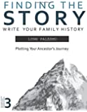 Finding the Story: Plotting Your Ancestor's Journey (Writing Your Family History) (Volume 4)
