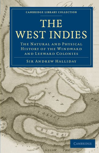 - The West Indies: The Natural and Physical History of the Windward and Leeward Colonies (Cambridge Library Collection - Latin American Studies)