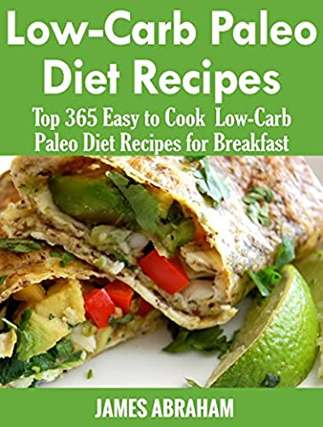 Low-Carb Paleo Diet Recipes: Top 365 Easy to Cook Low-Carb Paleo Recipes for Breakfast - Special Breakfast