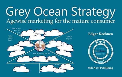 Grey ocean strategy: agewise marketing for the mature consumer pdf epub