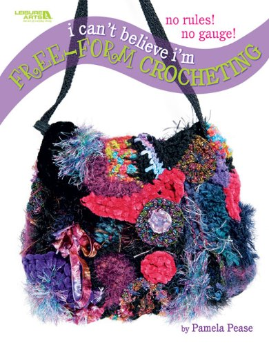 Download I Can't Believe I'm Free Form Crocheting (Leisure Arts #4475) ebook