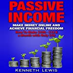 Passive Income: Make Money Online and Achieve Financial Freedom: How to Make $500 - $12 K with Only $50 | Kenneth Lewis
