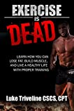 "Discover how to properly train and eat to have the body you have always wanted!""Exercise is Dead"" shines a light on the issues of why people are unsuccessful in their fitness endeavors. The things we've learned through decades of pop-culture diets an..."