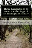 Three Generations In America: the Saga of an Immigrant Family: The Isaac Weinstein - Yetta Snyder Mishpocha and the Cleveland Weinsteins
