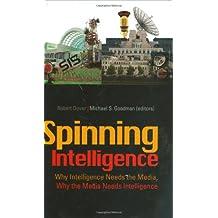 Spinning Intelligence: Why Intelligence Needs the Media, Why the Media Needs Intelligence