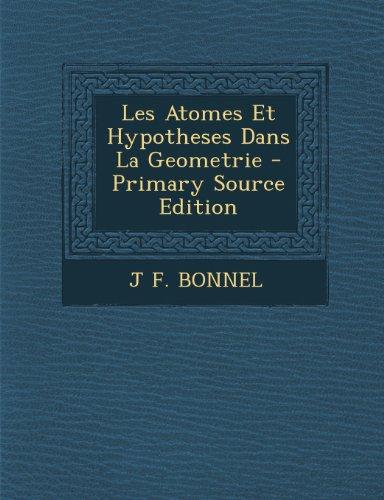 Les Atomes Et Hypotheses Dans La Geometrie - Primary Source Edition (French Edition)