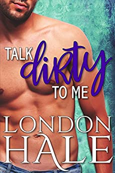 Talk Dirty To Me: An Opposites Attract Romance by [Hale, London]