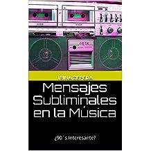 Mensajes Subliminales en la Música: ¿90´s Interesante? (Spanish Edition)