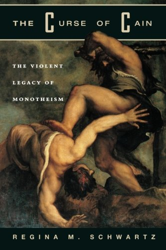 The Curse of Cain: The Violent Legacy of Monotheism (The Myth Of Religious Violence)