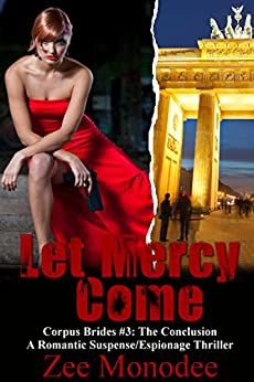 Let Mercy Come: A Romantic Suspense/Espionage Thriller (Corpus Brides Trilogy Book 3) by [Monodee, Zee]