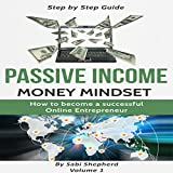 Passive Income: How to Become a Successful Online Entrepreneur