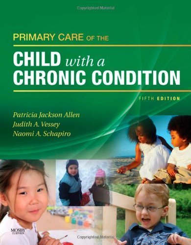 By Patricia Jackson Allen RN MS PNP FAAN, Judith A. Vessey RN PhD MBA DPNP FAAN, Naomi Schapiro: Primary Care of the Child With a Chronic Condition Fifth (5th) Edition