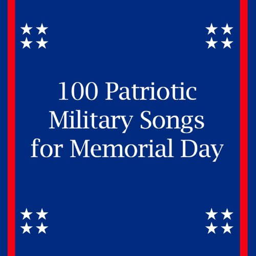 100 Patriotic Military Songs For Memorial Day By Various