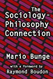 The Sociology-Philosophy Connection, Bunge, Mario, 1412849659