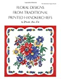 Floral Designs from Traditional Printed Handkerchiefs, Phoebe A. Erb, 0880451416