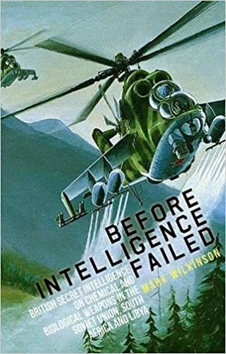 Before Intelligence Failed: British Secret Intelligence on Chemical and Biological Weapons in the Soviet Union, South Africa and Libya (Intelligence Studies)