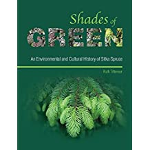 Shades of Green: An Environmental and Cultural History of Sitka Spruce