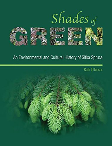 Shades of Green: An Environmental and Cultural History of Sitka Spruce ()