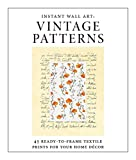 Instant Wall Art - Vintage Patterns: 45 Ready-to-Frame Textile Prints for Your Home Décor