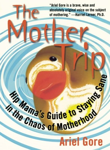 The Mother Trip: Hip Mama's Guide to Staying Sane in the Chaos of Motherhood (Live Girls)