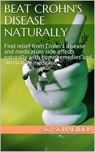 Beat Crohn's Disease Naturally: Find relief from Crohn's disease and medication side effects naturally with home remedies and alternative medicine