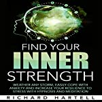 Find Your Inner Strength: Weather Any Storm, Easily Cope with Anxiety and Increase Your Resilience to Stress with Hypnosis and Meditation | Richard Hartell