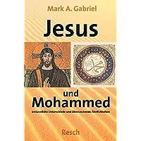 Jesus und Mohammed: Erstaunliche Unterschiede und überraschende Ähnlichkeiten (Politik, Recht, Wirtschaft und Gesellschaft)